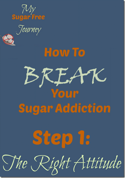 How To Break Your Sugar Addiction Step 1 The Right Attitude