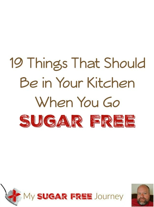 19 Things That Should Be in Your Kitchen When You Go Sugar Free!