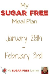 My Sugar Free Meal Plan for January 28th- February 3rd!