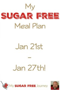 My Sugar Free Meal Plan for Jan 21st – Jan 27th!