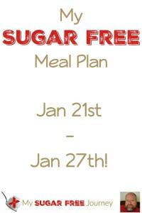 My Sugar Free Meal Plan for Jan 21st – Jan 27th!