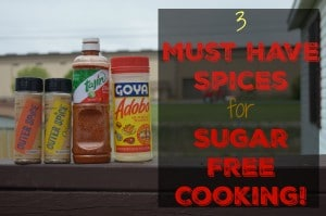 3 Must Have Spices for Sugar Free Cooking!