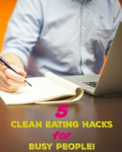 5 Clean Eating Hacks for Busy People!