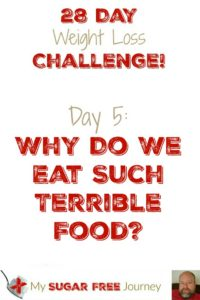 Day 5: Why Do We Eat Such Terrible Food?