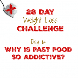 Day 6: Why is Fast Food so Addictive?
