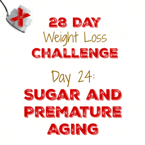 Day 24: Sugar and Premature Aging