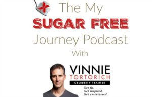 The First Episode of The My Sugar Free Journey Podcast with Vinnie Tortorich!