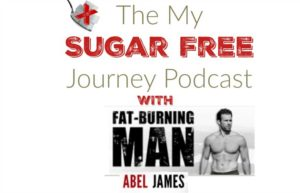The My Sugar Free Journey Podcast: Interview with Abel James, The Fat Burning Man!