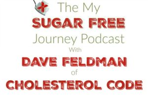 The My Sugar Free Journey Podcast - Episode 9: Dave Feldman of Cholesterol Code