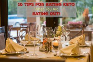 10 Tips For Eating Keto When You Are Eating Out!