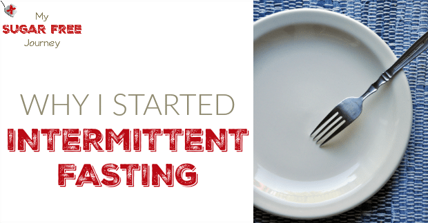 why i started intermittent fasting my sugar free journey