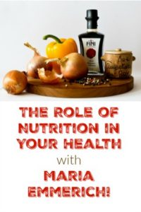 The Role of Nutrition in Health with Maria Emmerich!