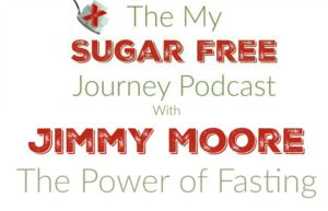 The My Sugar Free Journey Podcast - Episode 13: Jimmy Moore and The Power of Fasting!