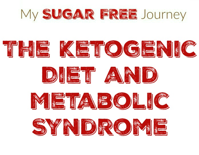 Day 15: The Ketogenic Diet and Metabolic Syndrome | My Sugar Free Journey