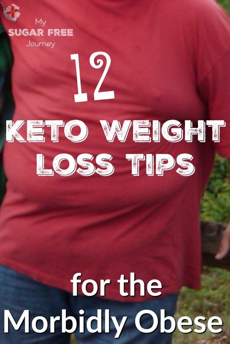 12 Keto Weight Loss Tips for the Morbidly Obese! – My Sugar Free Journey