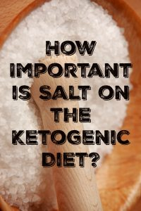 How Important is Salt on the Ketogenic Diet