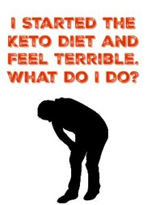 I Started the Keto Diet and Feel Terrible.  What Do I Do?