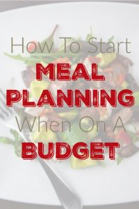 How To Start Meal Planning When On A Budget