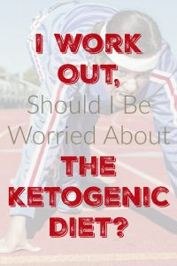 I Work Out, Should I Be Worried About the Ketogenic Diet?