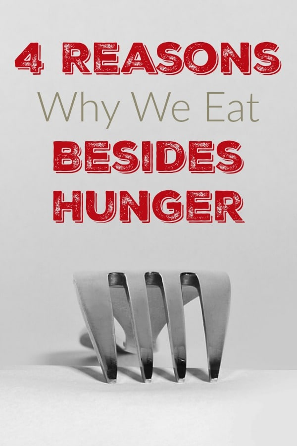 4 Reasons Why We Eat Besides Hunger