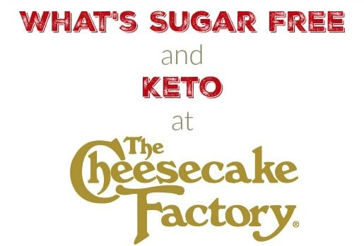 What is Sugar Free and Keto Friendly at Cheesecake Factory