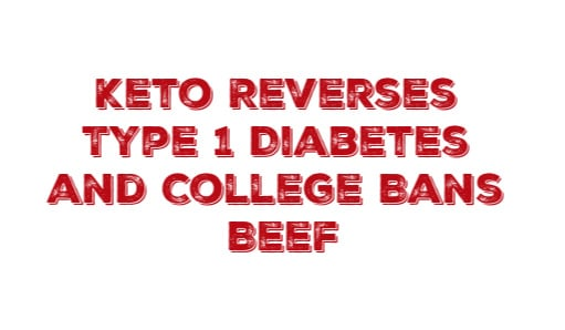 Keto Reverses Type 1 Diabetes and College Bans Beef