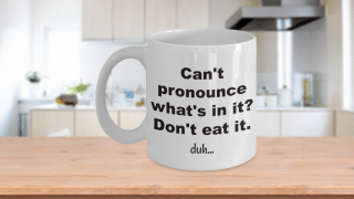 Can't pronounce what's in it? Don't eat it. duh...